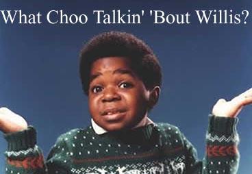 Wachoo Talkin bout Willis